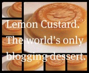 Lemon Custard. The world's only blogging dessert.